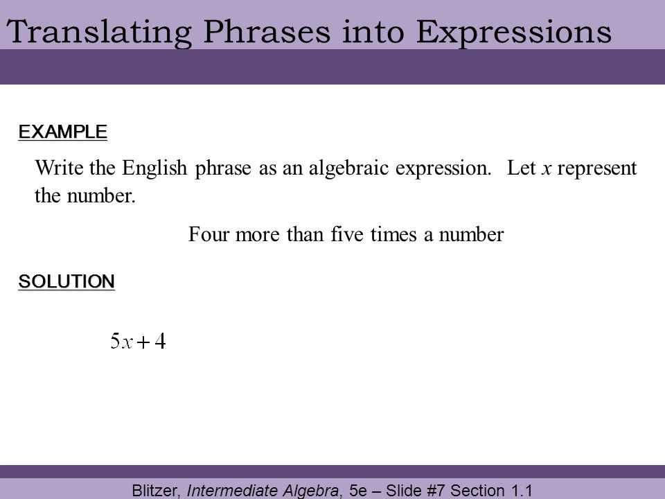 Blitzer, Intermediate Algebra, 5e – Slide #7 Section 1.1 Translating Phrases into ExpressionsEXAMPLE Write the English phrase as an algebraic expressi