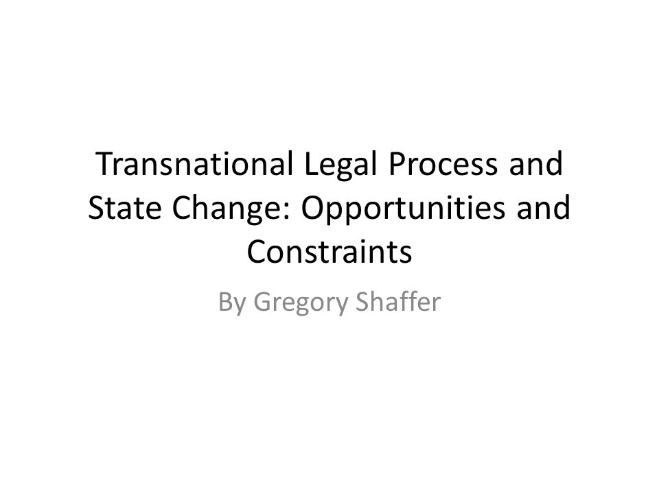 Introduction A Transnational Era and its Impact on Law Historical & contemporary US manifestation: Politics of judicial appointments and citations to IL and foreign law Term TL often used, but need clarifying conceptual work & empirical assessment Symposium issue: Essay builds a socio-legal framework for analysis, illustrates from 5 empirical projects that follow