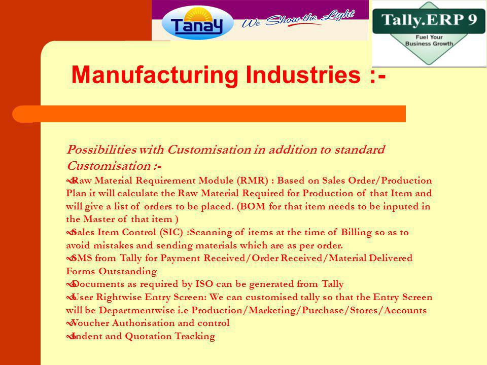 Manufacturing Industries :- Possibilities with Customisation in addition to standard Customisation :- Raw Material Requirement Module (RMR) : Based on