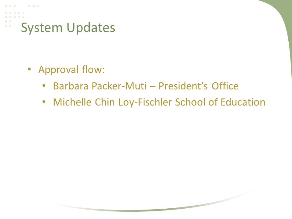 System Updates Approval flow: Barbara Packer-Muti – Presidents Office Michelle Chin Loy-Fischler School of Education