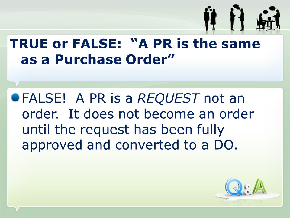 FALSE. A PR is a REQUEST not an order.