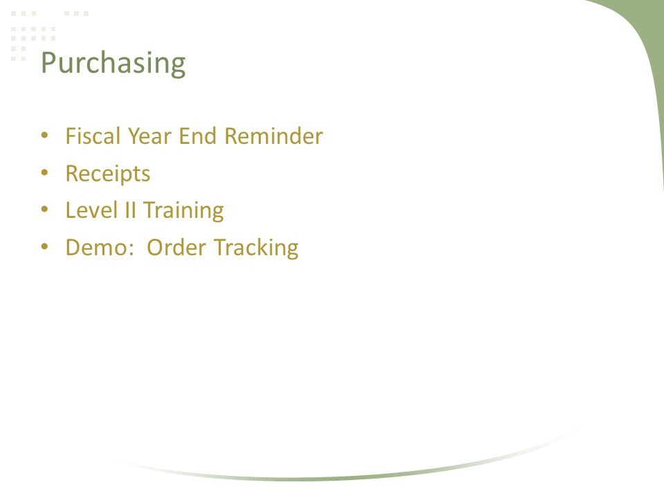 Purchasing Fiscal Year End Reminder Receipts Level II Training Demo: Order Tracking