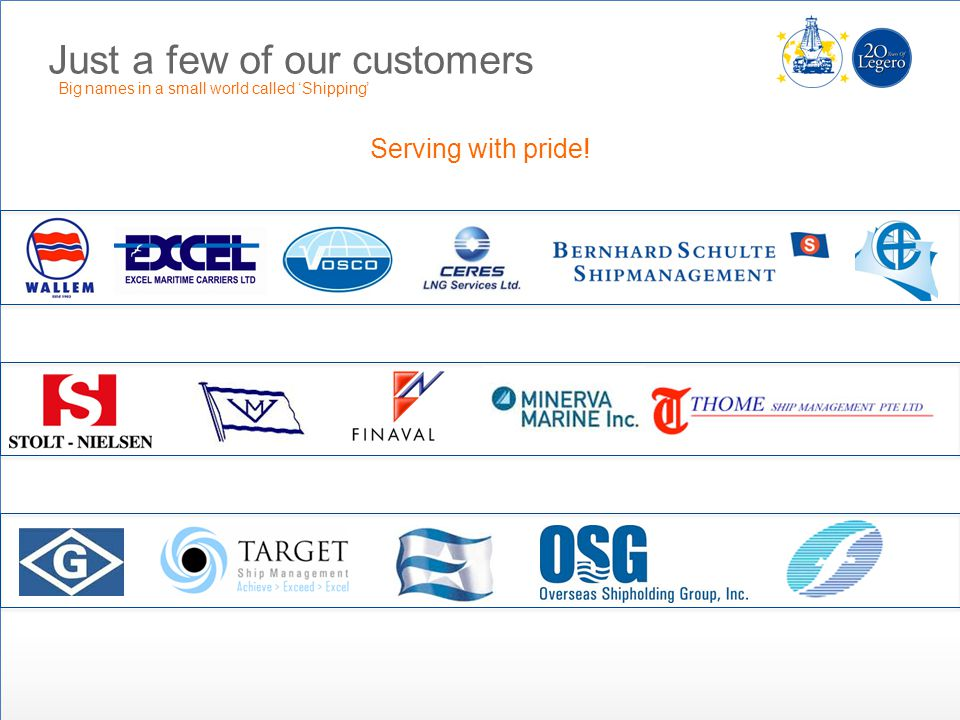 Just a few of our customers Big names in a small world called Shipping Serving with pride!