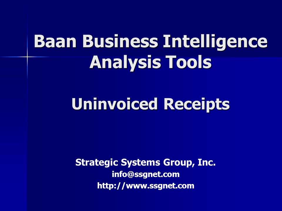 Baan Business Intelligence Analysis Tools Uninvoiced Receipts Strategic Systems Group, Inc. info@ssgnet.com http://www.ssgnet.com