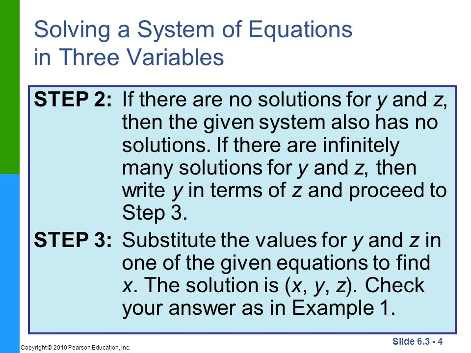 Slide 6.3 - 5 Copyright © 2010 Pearson Education, Inc. Example 2 Solve the following system.