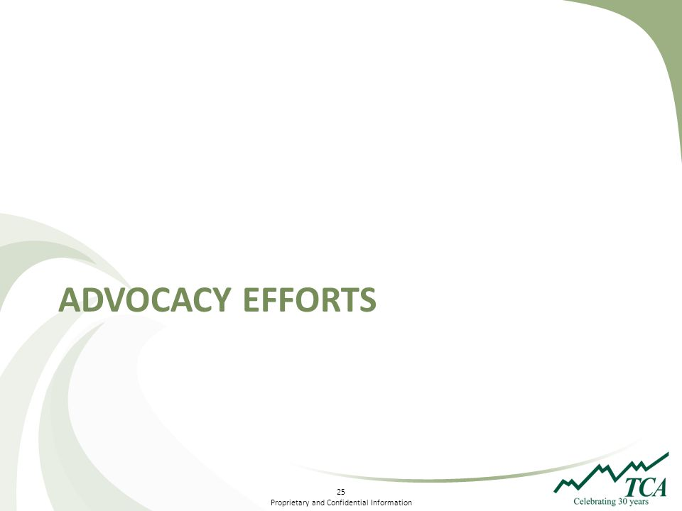 25 Proprietary and Confidential Information ADVOCACY EFFORTS