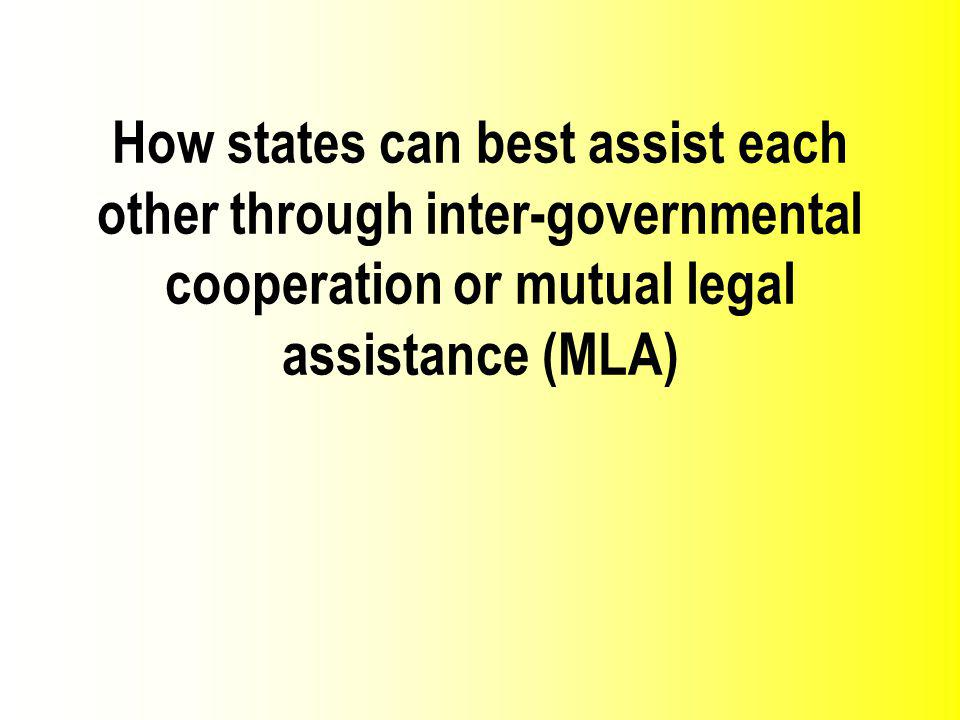 How states can best assist each other through inter-governmental cooperation or mutual legal assistance (MLA)