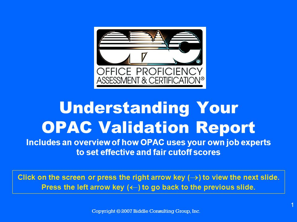 2 This presentation is provided to OPAC System users as part of their OPAC Plus Service Plan Membership Please send comments or suggestions to info@opac.com OPAC® and Office Proficiency Assessment & Certification® are registered trademarks of Biddle Consulting Group, Inc.