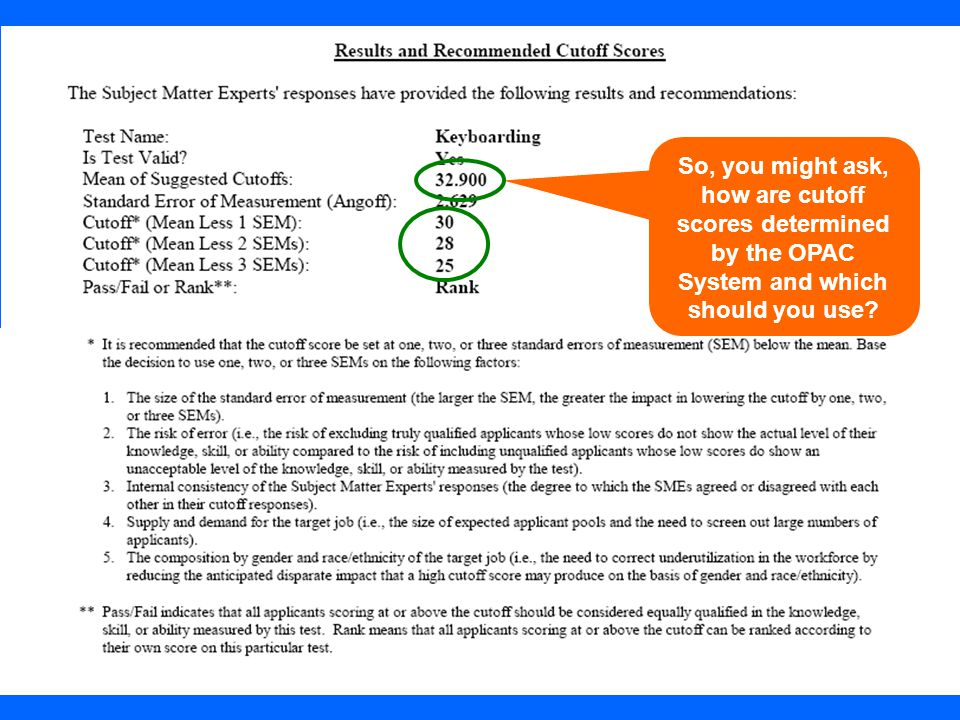 17 So, you might ask, how are cutoff scores determined by the OPAC System and which should you use?
