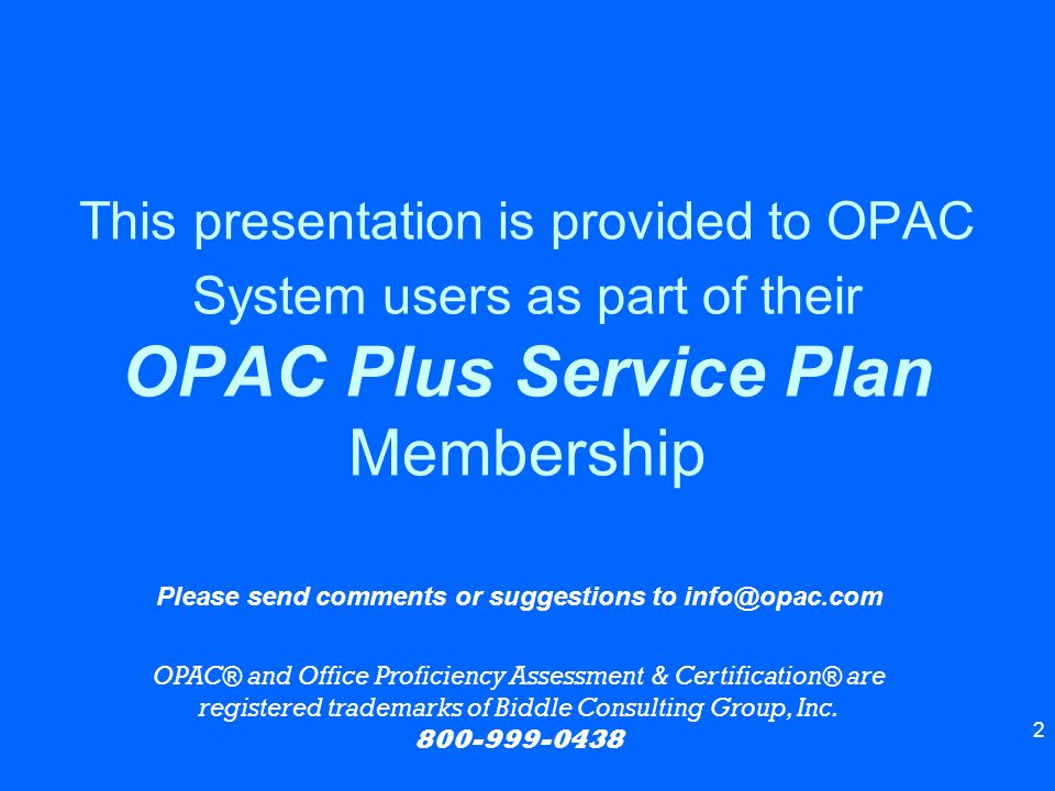 2 This presentation is provided to OPAC System users as part of their OPAC Plus Service Plan Membership Please send comments or suggestions to info@op