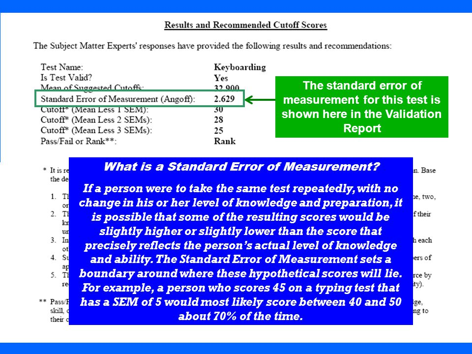 28 The standard error of measurement for this test is shown here in the Validation Report What is a Standard Error of Measurement? If a person were to