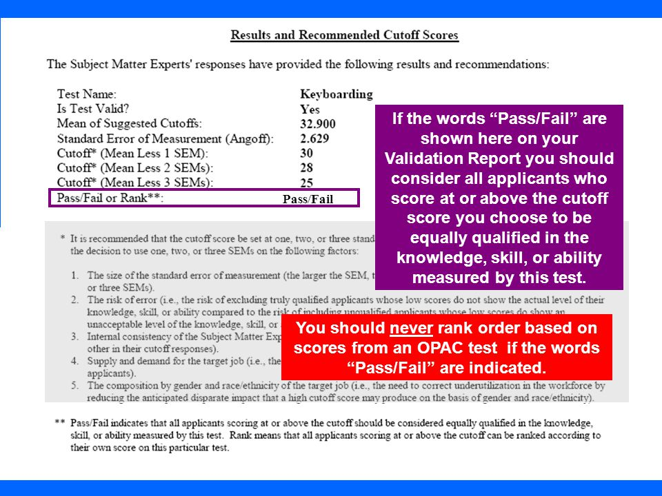 36 If the words Pass/Fail are shown here on your Validation Report you should consider all applicants who score at or above the cutoff score you choos