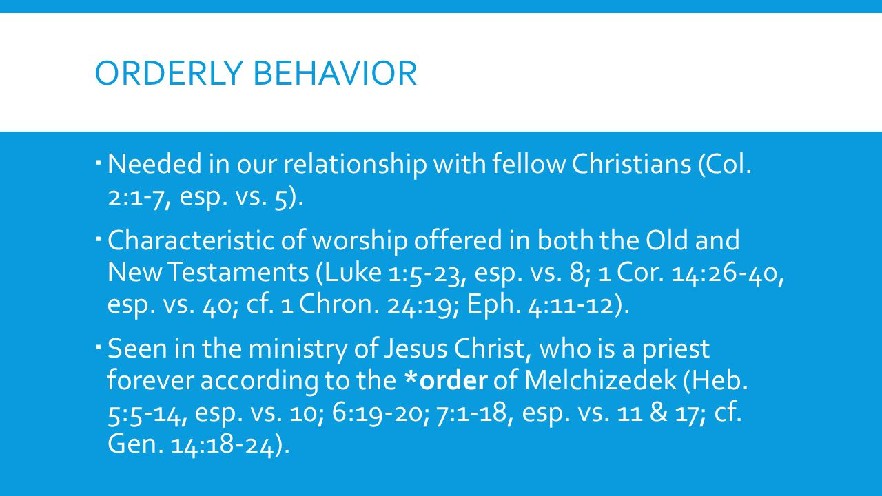 ORDERLY BEHAVIOR Needed in our relationship with fellow Christians (Col.