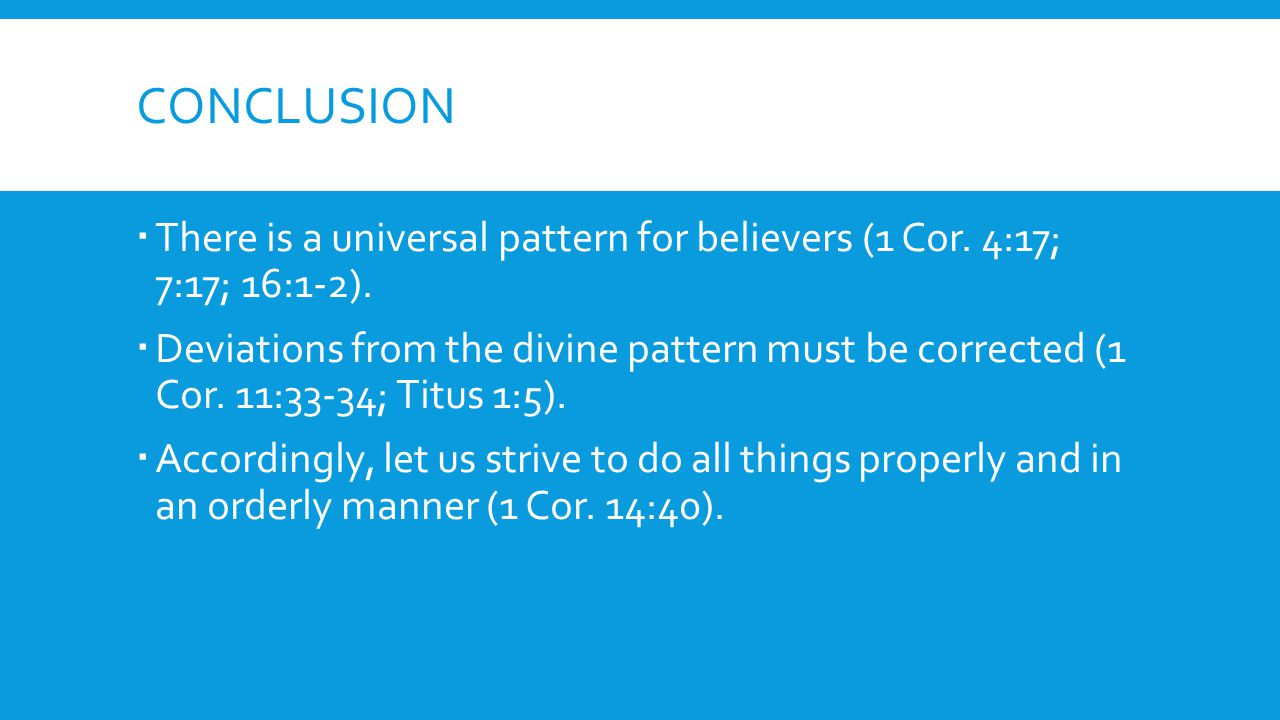 CONCLUSION There is a universal pattern for believers (1 Cor.