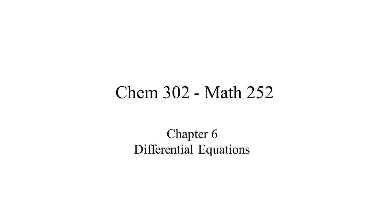 Chem 302 - Math 252 Chapter 6 Differential Equations