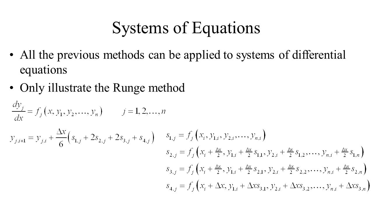 Systems of Equations All the previous methods can be applied to systems of differential equations Only illustrate the Runge method