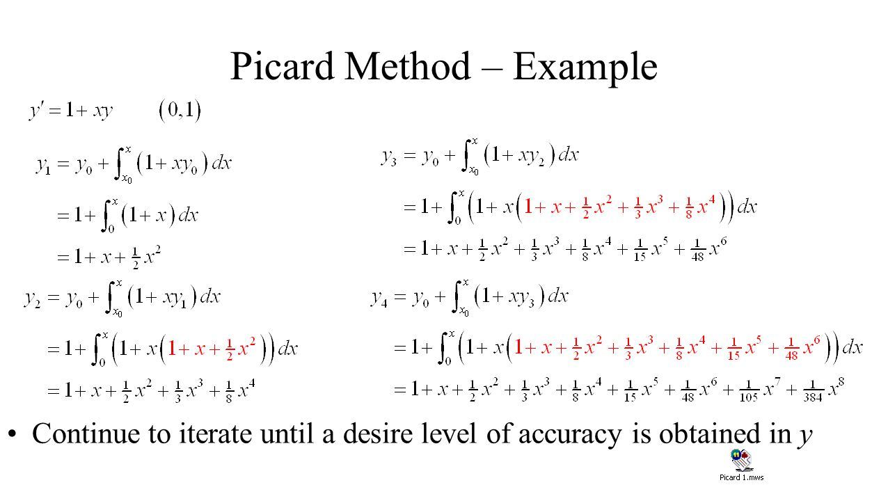 Picard Method – Example Continue to iterate until a desire level of accuracy is obtained in y