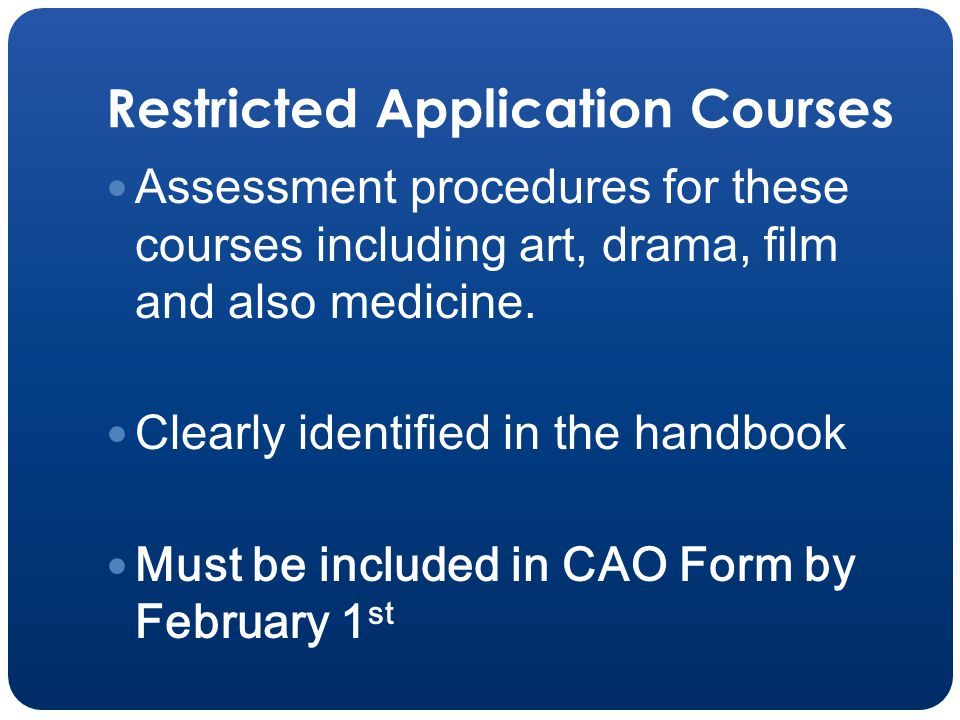 Restricted Application Courses Assessment procedures for these courses including art, drama, film and also medicine.