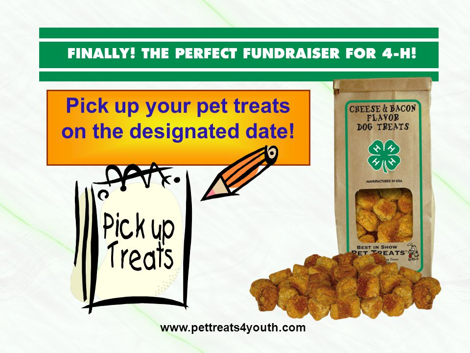 Pick up your pet treats on the designated date! www.pettreats4youth.com