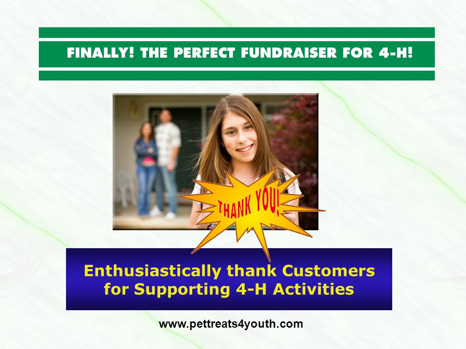 Enthusiastically thank Customers for Supporting 4-H Activities www.pettreats4youth.com