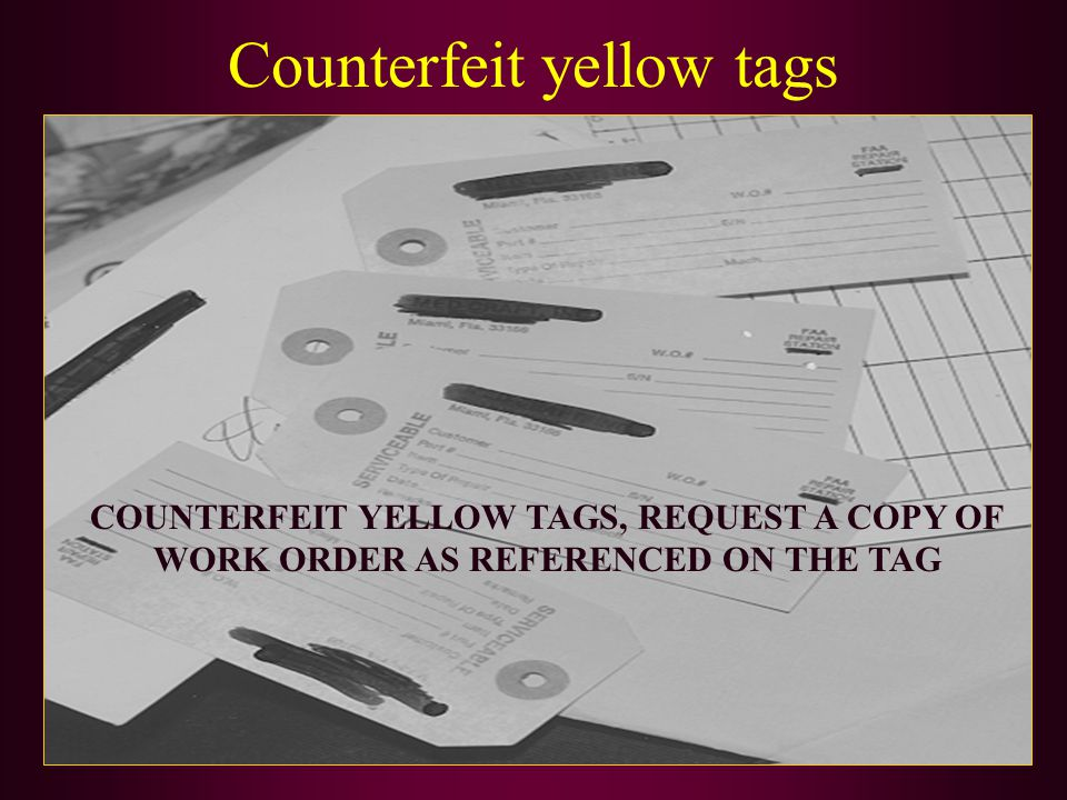 Counterfeit yellow tags COUNTERFEIT YELLOW TAGS, REQUEST A COPY OF WORK ORDER AS REFERENCED ON THE TAG