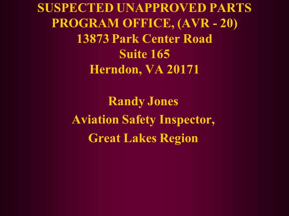 SUSPECTED UNAPPROVED PARTS PROGRAM OFFICE, (AVR - 20) 13873 Park Center Road Suite 165 Herndon, VA 20171 Randy Jones Aviation Safety Inspector, Great