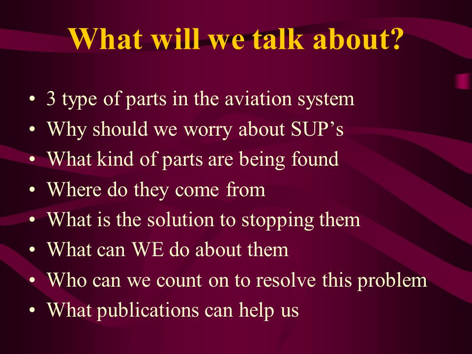 SUP FACTS There are people and facilities who are using you and your Certificates as a way to make a living by introducing Unapproved Parts into the aviation system.