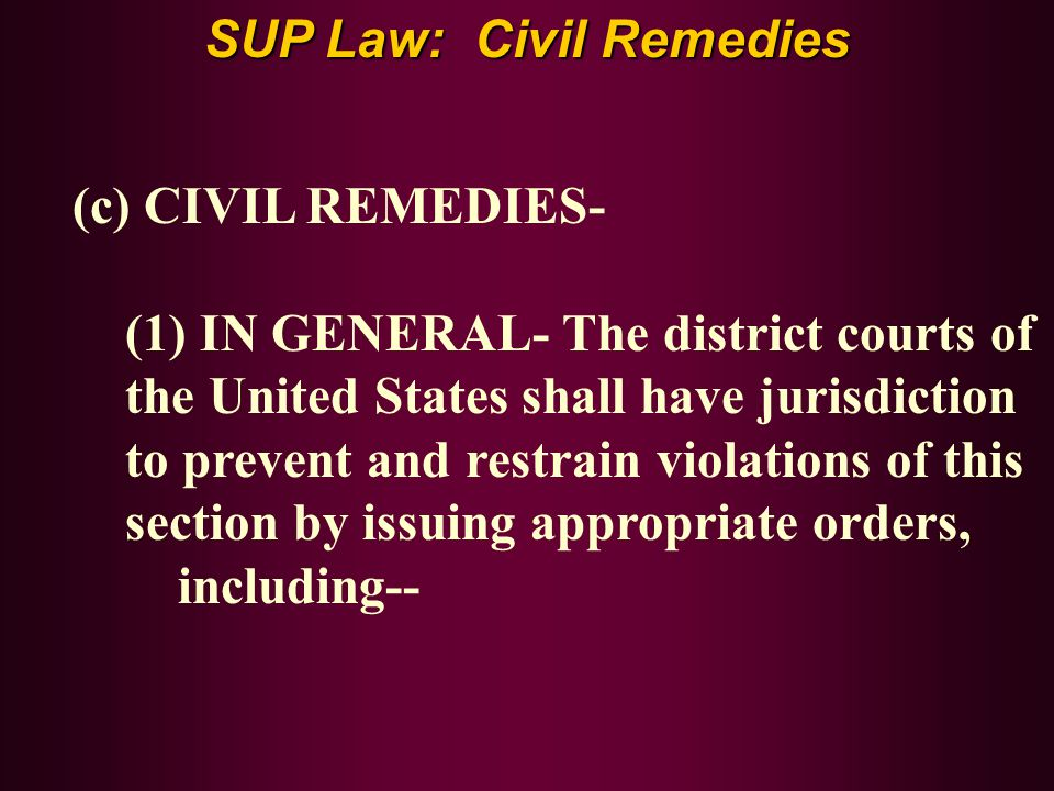 SUP Law: Civil Remedies (c) CIVIL REMEDIES- (1) IN GENERAL- The district courts of the United States shall have jurisdiction to prevent and restrain v