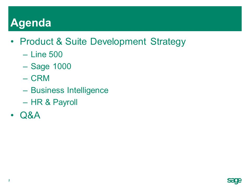 2 Agenda Product & Suite Development Strategy –Line 500 –Sage 1000 –CRM –Business Intelligence –HR & Payroll Q&A