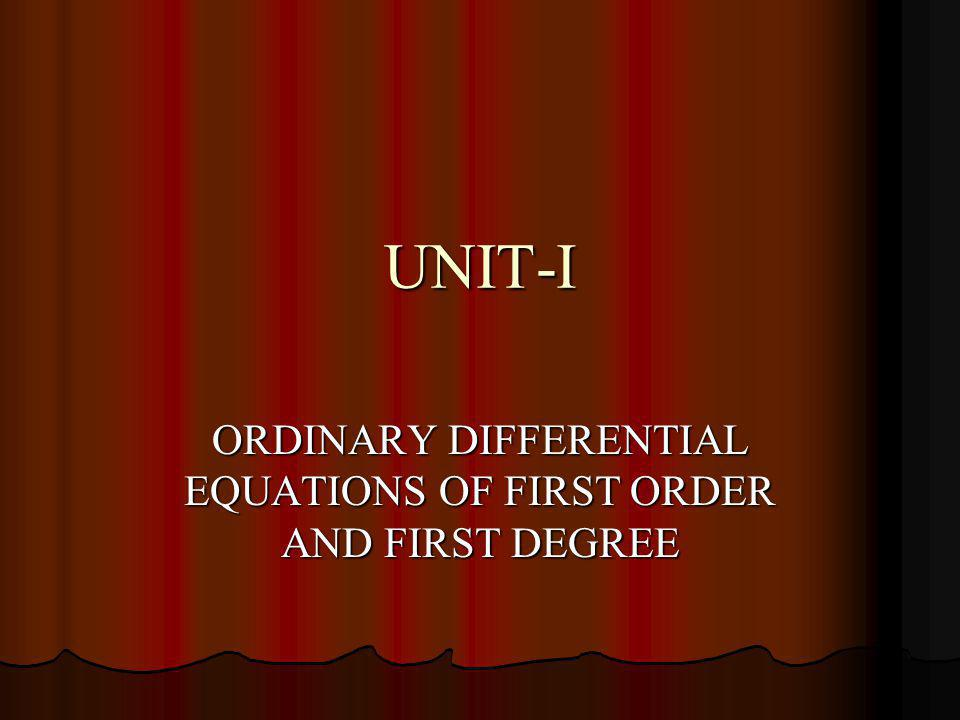 UNIT-I ORDINARY DIFFERENTIAL EQUATIONS OF FIRST ORDER AND FIRST DEGREE