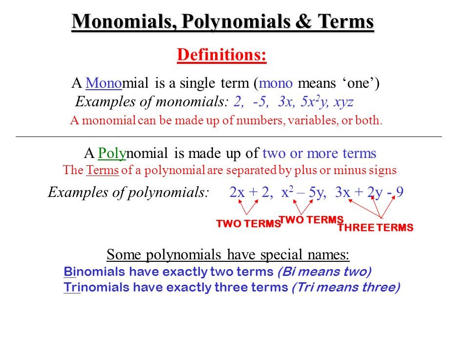 Monomials, Polynomials & Terms A Constant is a single number (with no variables) Examples of Constants: 2, -5, 1/2, 4.083 Notice that a constant can b