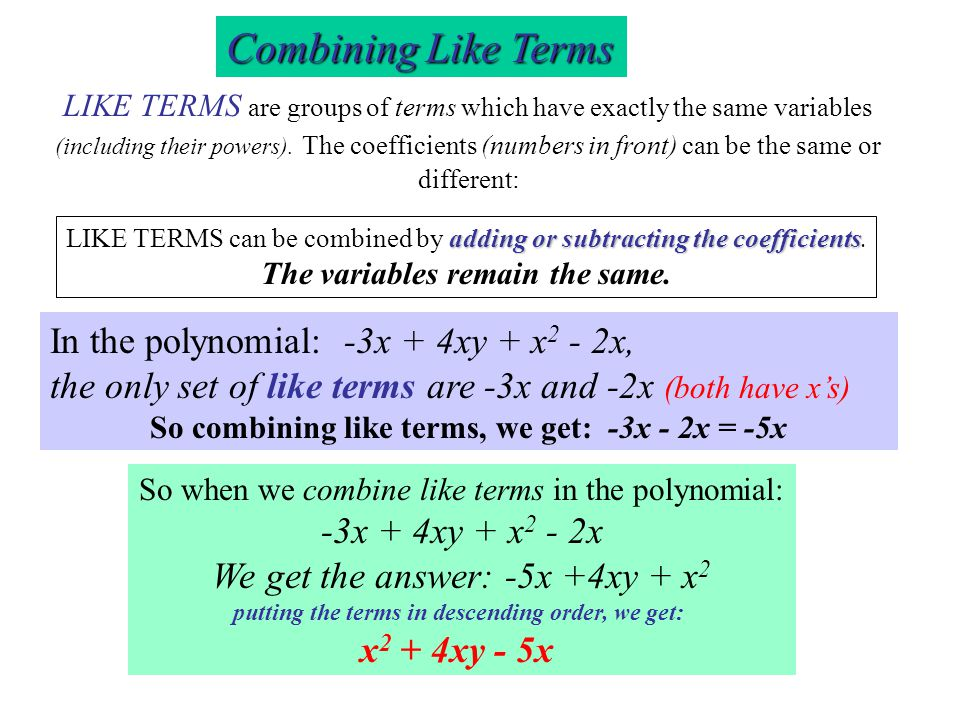 Descending Order & Degree - 7xy + 5x 5-term polynomial -x 3 + 5x 2 - 7xy + 5x - 1 is a 5-term polynomial Notice that -7xy is before 5x in the last exa