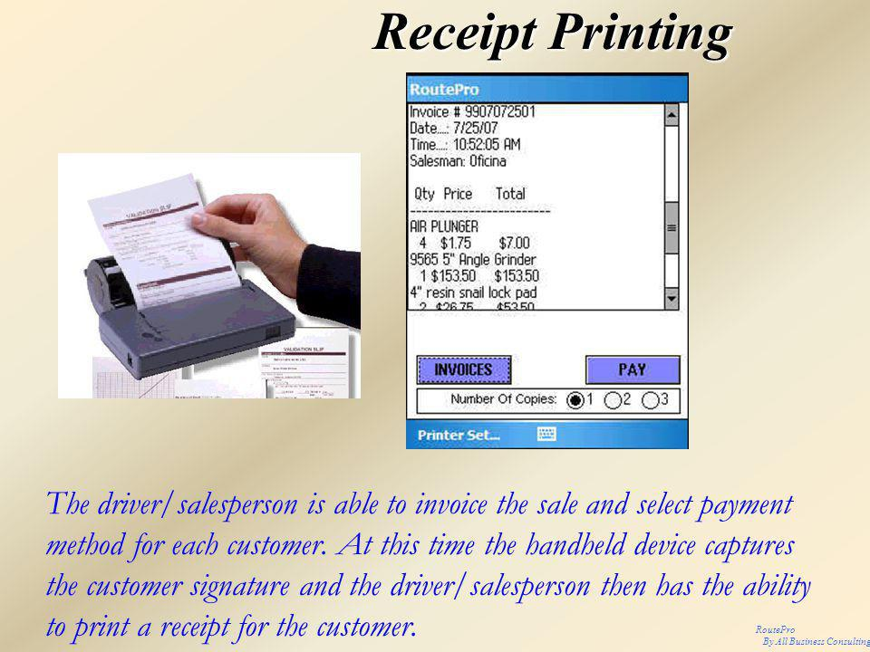 Receipt Printing The driver/salesperson is able to invoice the sale and select payment method for each customer.