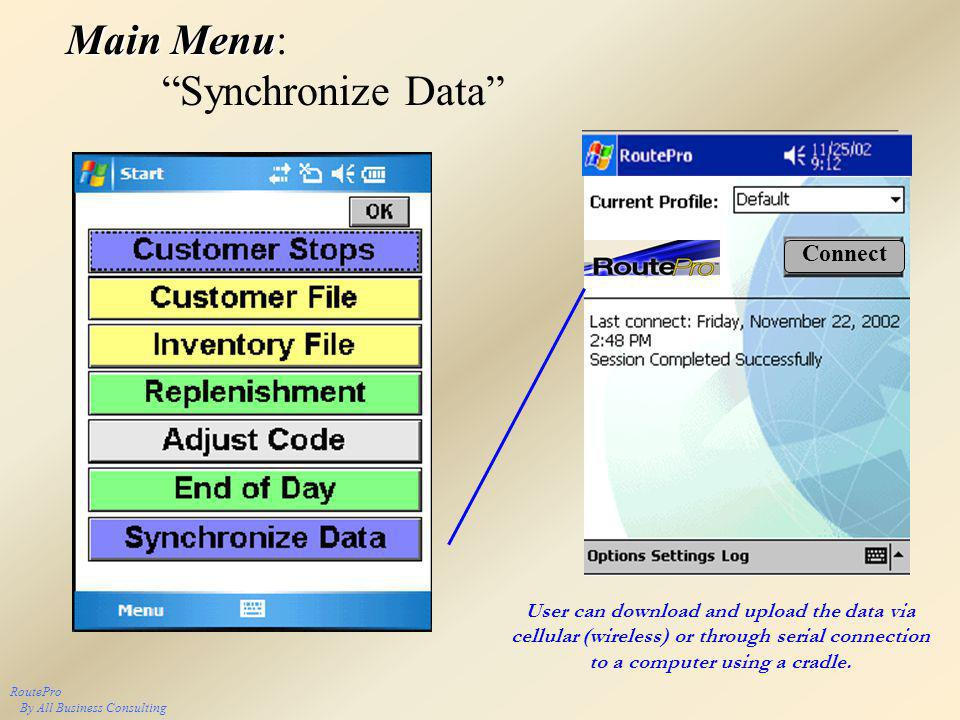 RoutePro By All Business Consulting Main Menu Main Menu: Synchronize Data User can download and upload the data via cellular (wireless) or through ser