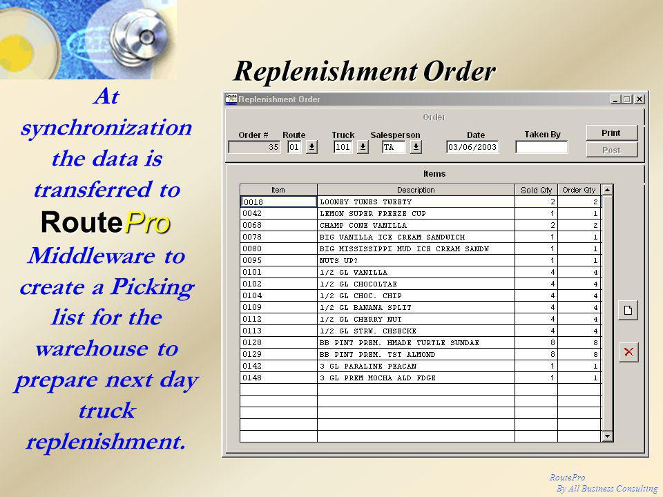 RoutePro At synchronization the data is transferred to RoutePro Middleware to create a Picking list for the warehouse to prepare next day truck replen