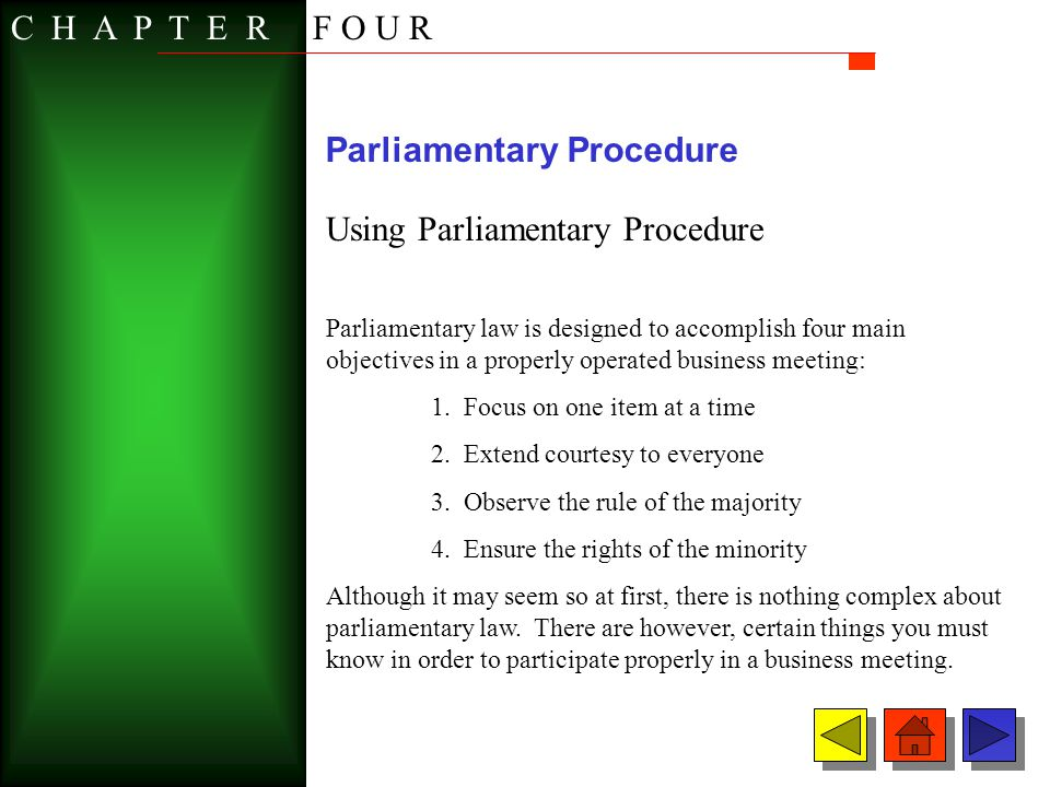 Parliamentary Procedure Using Parliamentary Procedure Parliamentary law is designed to accomplish four main objectives in a properly operated business