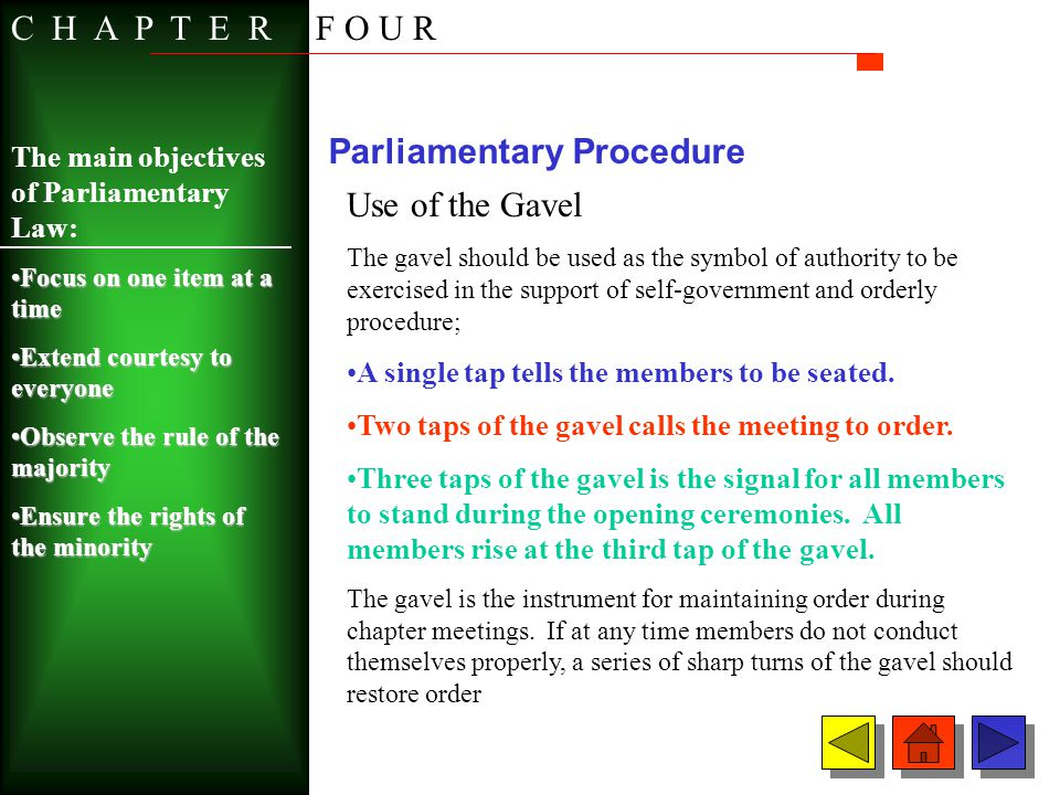 Parliamentary Procedure Use of the Gavel The gavel should be used as the symbol of authority to be exercised in the support of self-government and ord