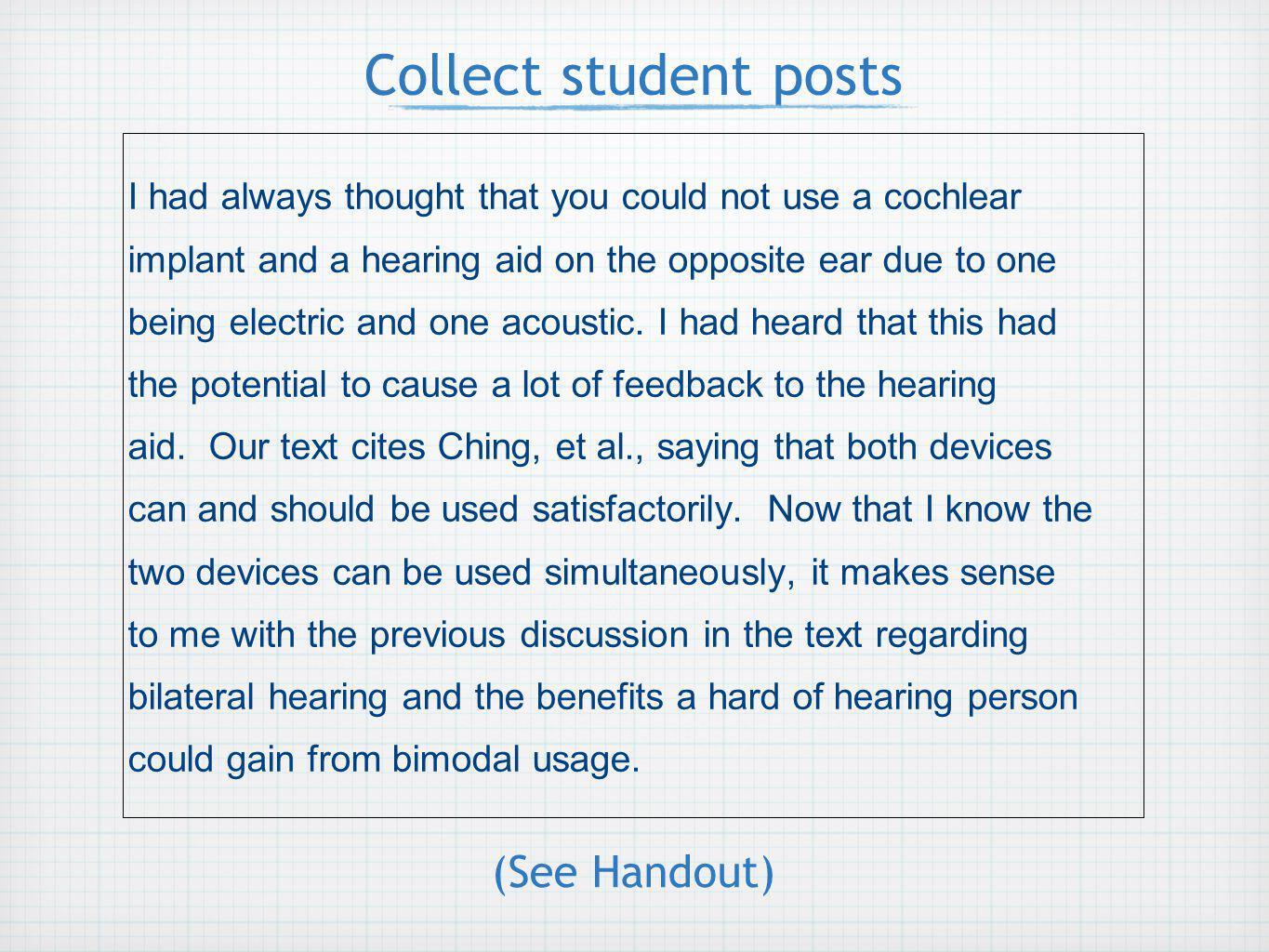 I had always thought that you could not use a cochlear implant and a hearing aid on the opposite ear due to one being electric and one acoustic.