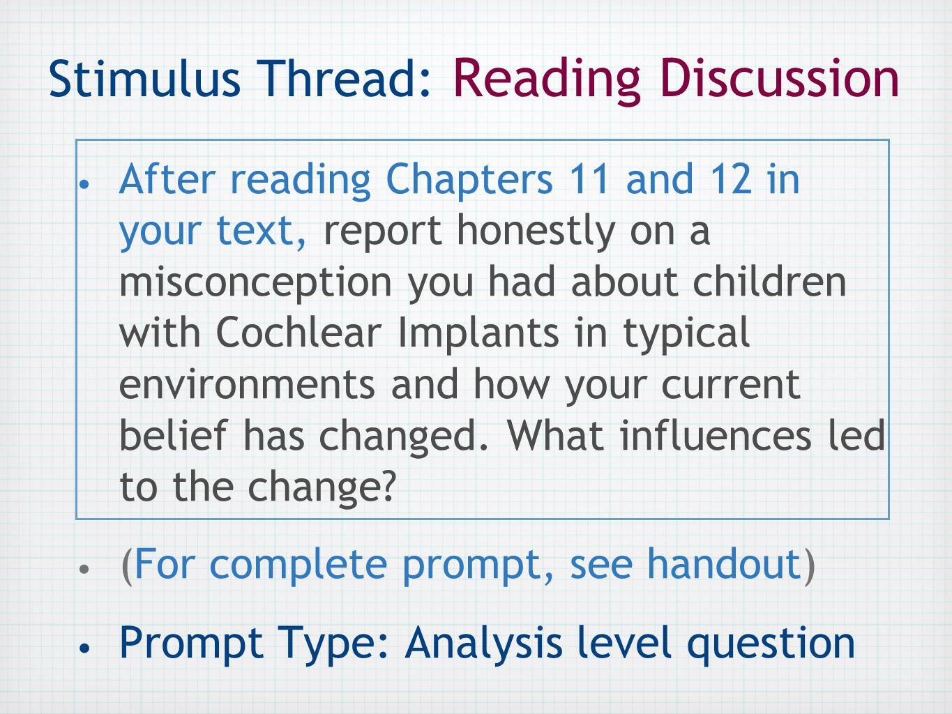 Stimulus Thread: Reading Discussion After reading Chapters 11 and 12 in your text, report honestly on a misconception you had about children with Cochlear Implants in typical environments and how your current belief has changed.