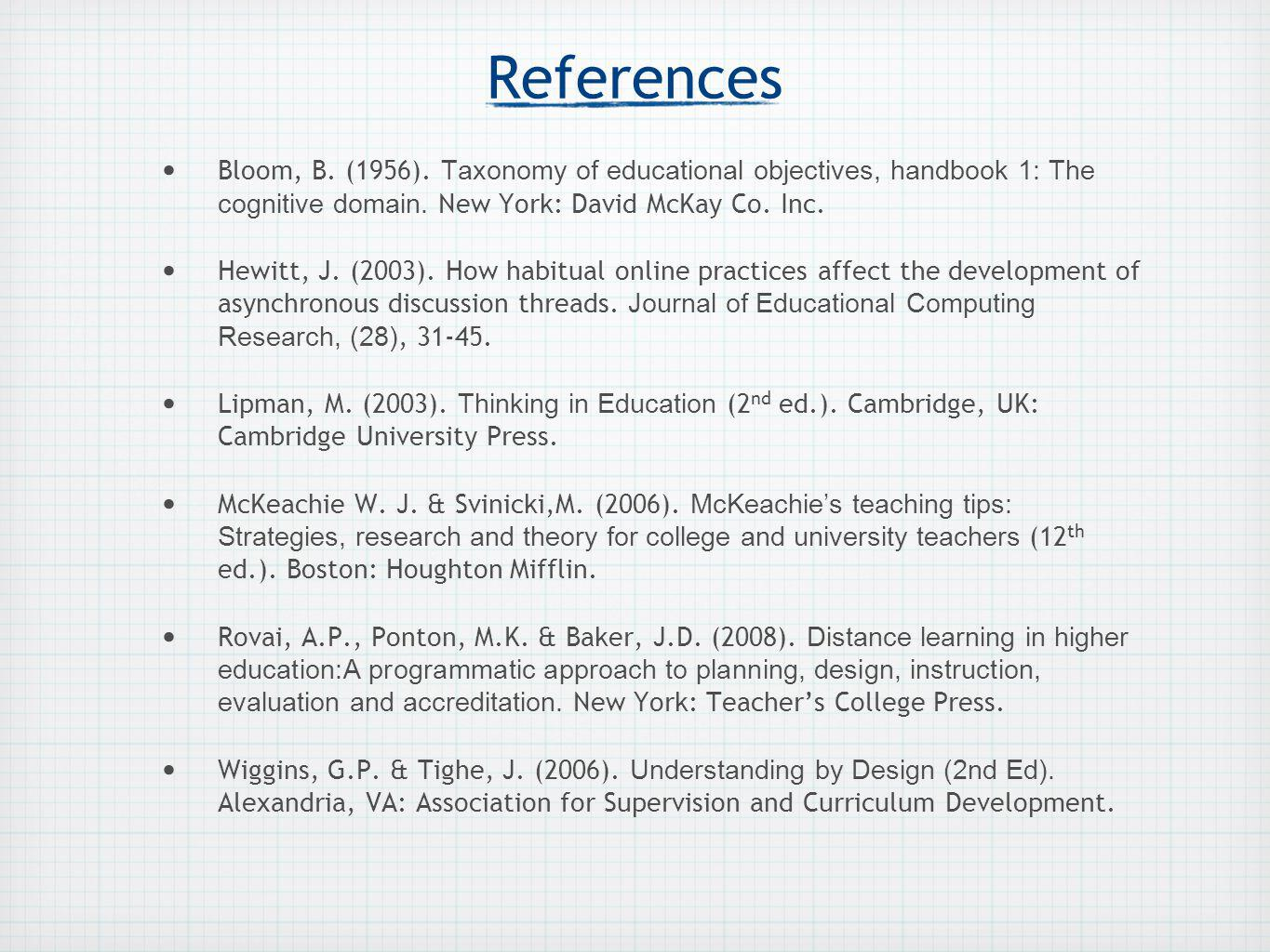 References Bloom, B. (1956). Taxonomy of educational objectives, handbook 1: The cognitive domain.