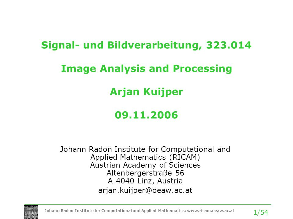 Johann Radon Institute for Computational and Applied Mathematics: www.ricam.oeaw.ac.at 32/54 Affine invariant corner detection when n=3 and for an affine transformation with unity Jacobean (a d - b c=1, a so-called special transformation) we are independent of the parameters a, b, c and d.