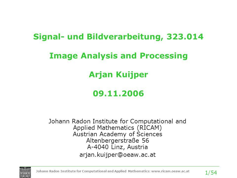 Johann Radon Institute for Computational and Applied Mathematics: www.ricam.oeaw.ac.at 1/54 Signal- und Bildverarbeitung, 323.014 Image Analysis and P