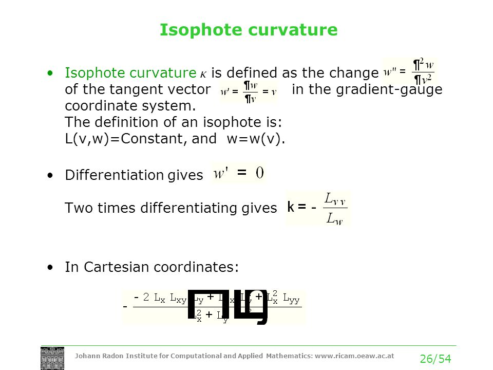 Johann Radon Institute for Computational and Applied Mathematics: www.ricam.oeaw.ac.at 26/54 Isophote curvature Isophote curvature k is defined as the
