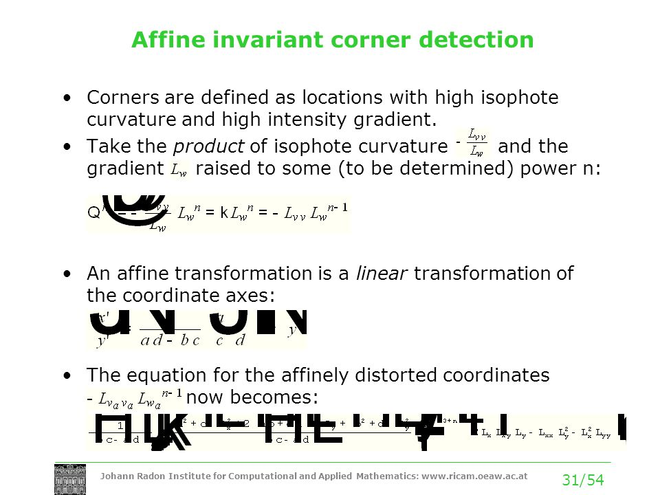 Johann Radon Institute for Computational and Applied Mathematics: www.ricam.oeaw.ac.at 31/54 Affine invariant corner detection Corners are defined as