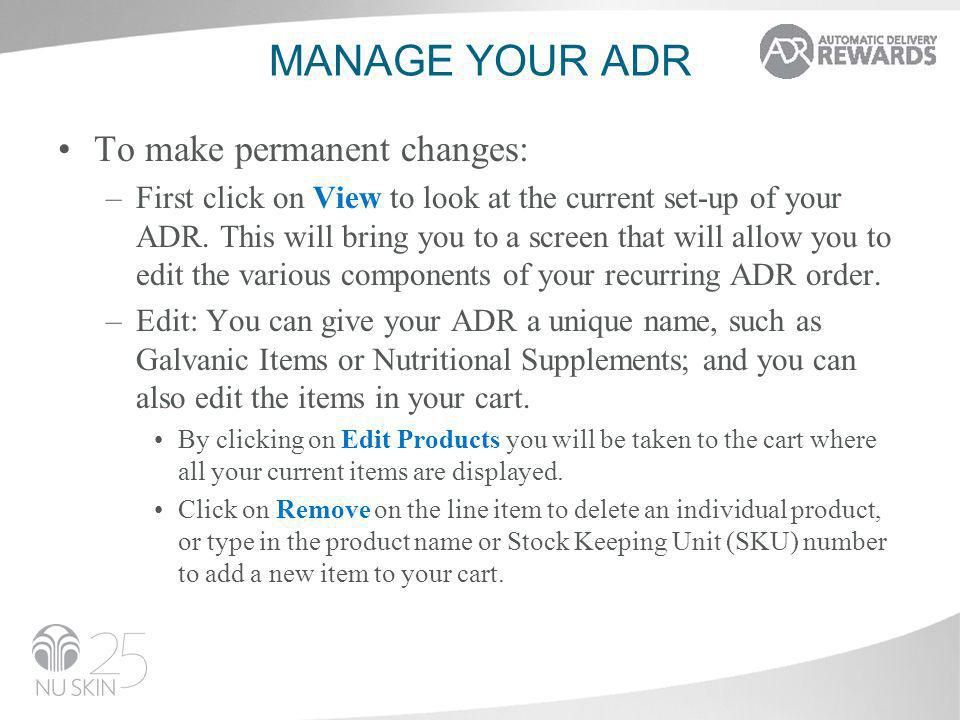 MANAGE YOUR ADR To make permanent changes: –First click on View to look at the current set-up of your ADR. This will bring you to a screen that will a