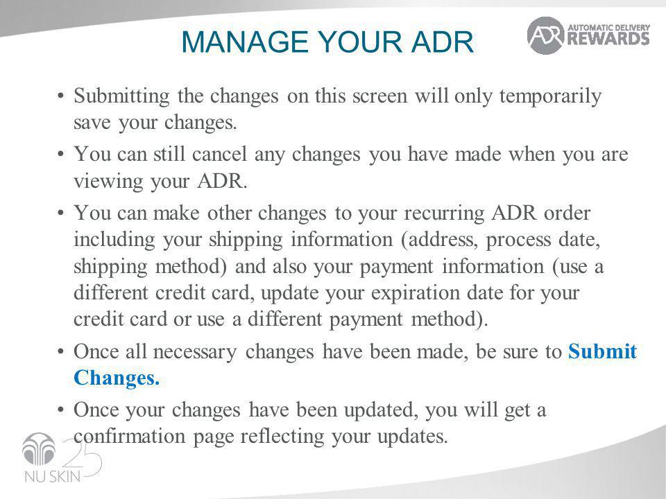 MANAGE YOUR ADR Submitting the changes on this screen will only temporarily save your changes. You can still cancel any changes you have made when you