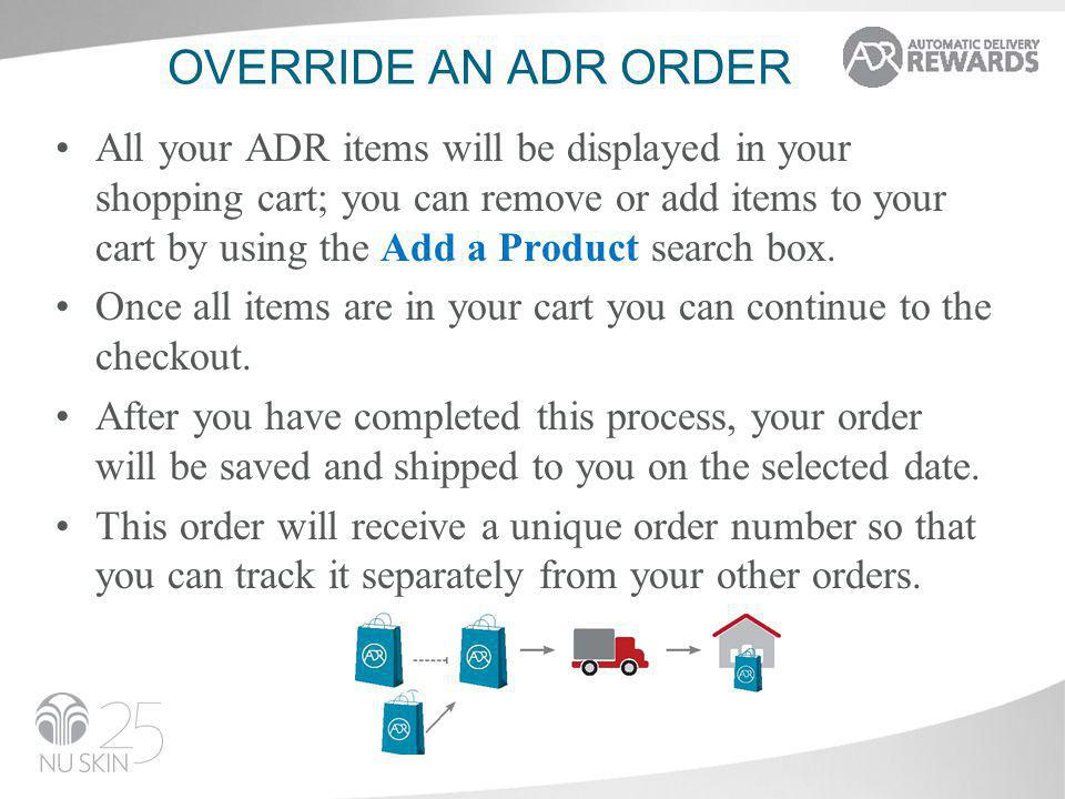 OVERRIDE AN ADR ORDER All your ADR items will be displayed in your shopping cart; you can remove or add items to your cart by using the Add a Product search box.