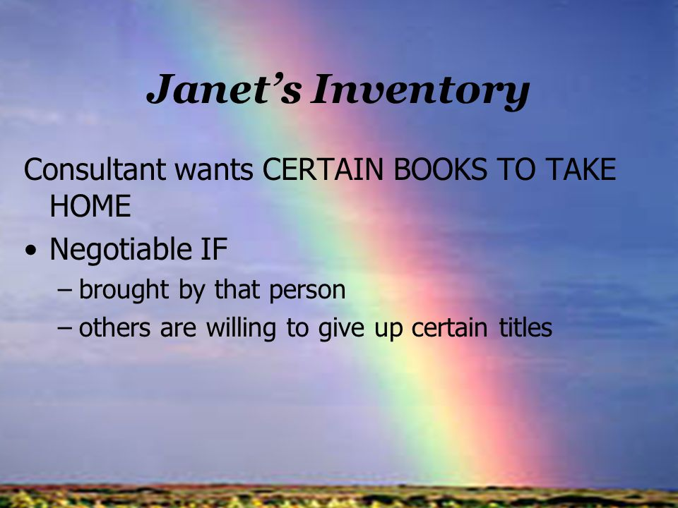 Janets Inventory Consultant wants CERTAIN BOOKS TO TAKE HOME Negotiable IF –brought by that person –others are willing to give up certain titles