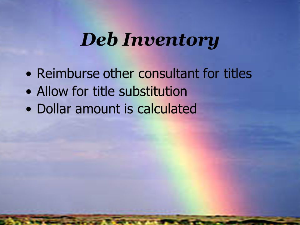 Deb Inventory Reimburse other consultant for titles Allow for title substitution Dollar amount is calculated