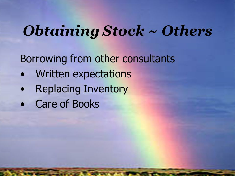Obtaining Stock ~ Others Borrowing from other consultants Written expectations Replacing Inventory Care of Books